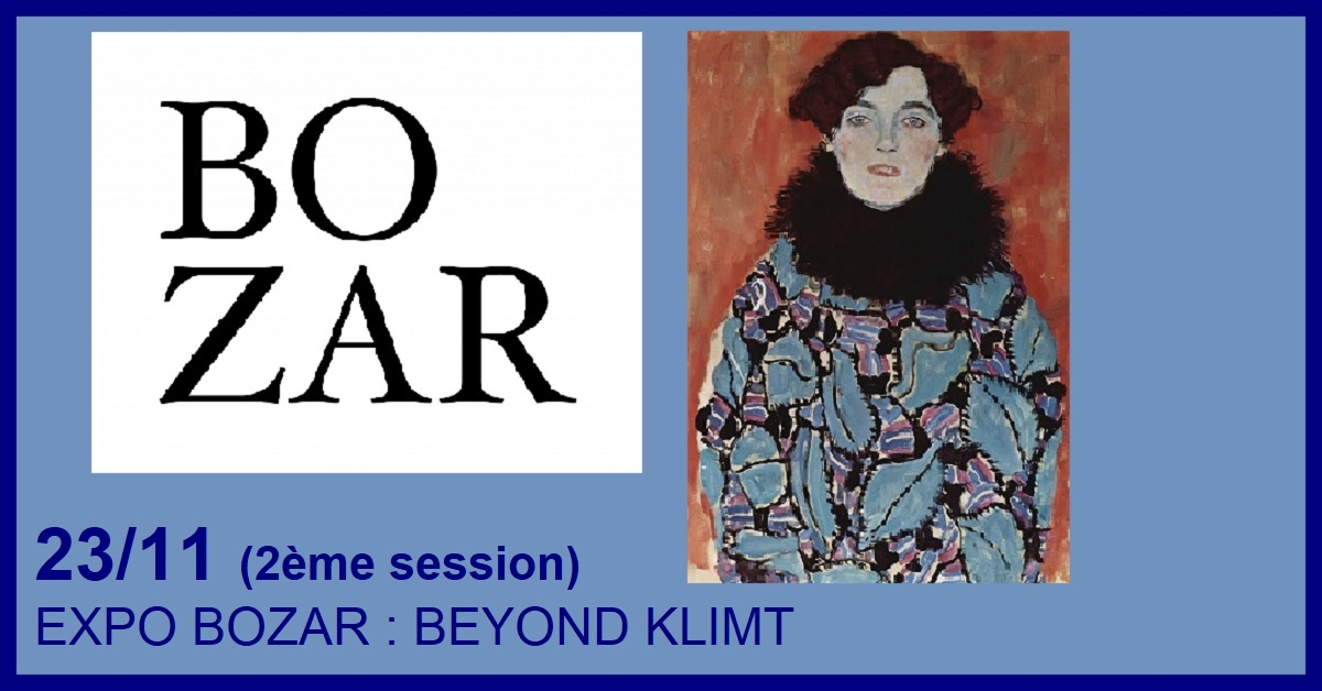(2ème session) EXPO BOZAR : BEYOND KLIMT, NEW HORIZONS CENTRAL EUROPE